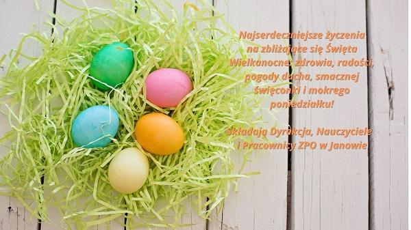 ...Najserdeczniejsze życzenia na zbliżające się Święta Wielkanocne_ zdrowia, radości, pogody ducha, smacznej święconki i mokrego poniedziałku Składają Dyrekcja i pracownicy ZPO w Janowie.jpg